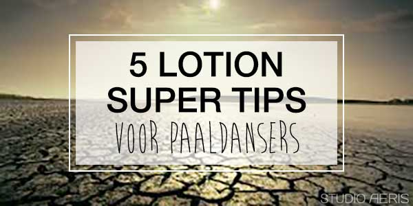 5 Lotion Tips voor Paaldansers